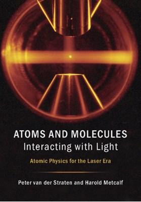 Atoms and Molecules Interacting with Light Peter Van Der Straten, Harold J. Metcalf, Peter (Universiteit Utrecht van der Straten, Harold (State University of New York Metcalf 9781107090149