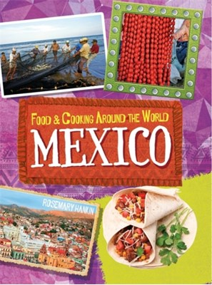 Food & Cooking Around the World: Mexico Rosemary Hankin 9780750296892