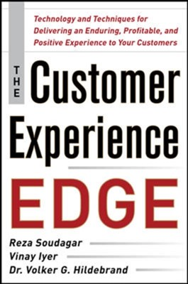 The Customer Experience Edge: Technology and Techniques for Delivering an Enduring, Profitable and Positive Experience to Your Customers Vinay Iyer, Reza Soudagar, Volker Hildebrand 9780071786973