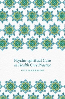 Psycho-spiritual Care in Health Care Practice  9781785920394