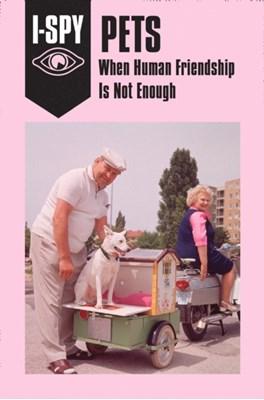 I-SPY PETS: When Human Friendship Is Not Enough Sam Jordison 9780008220730
