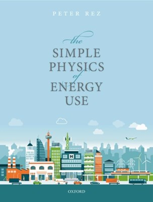 The Simple Physics of Energy Use Peter (Professor Rez 9780198802303