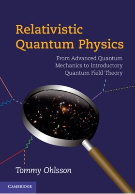 Relativistic Quantum Physics Tommy (KTH Royal Institute of Technology Ohlsson 9780521767262