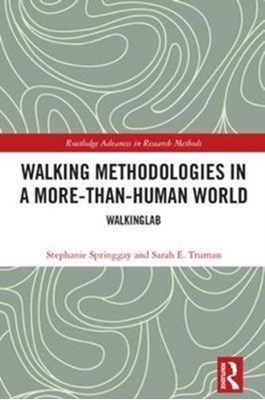 Walking Methodologies in a More-than-human World Sarah E. (Ontario Institute for Studies in Education Truman, Stephanie (Ontario Institute for Studies in Education Springgay, Sarah E. (Melbourne Graduate School of Education Truman, Sarah E. (University of Melbourne Truman, Stephanie (University of Toronto Springgay 9781138293762
