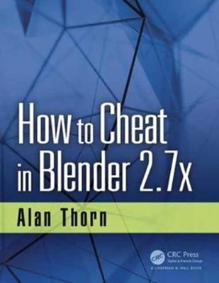 How to Cheat in Blender 2.7x Alan (National Film & Television School Thorn 9781498764513