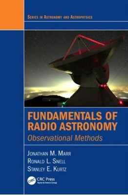 Fundamentals of Radio Astronomy Ronald Lee Snell, Jonathan M. Marr, Stanley E. Kurtz 9781420076769