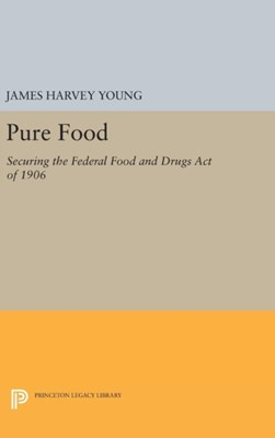 Pure Food James Harvey Young 9780691637242