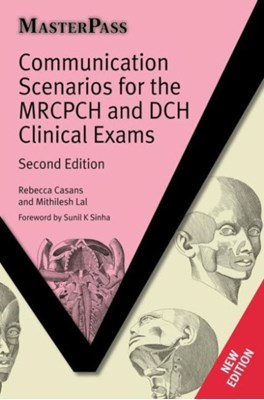 Communication Scenarios for the MRCPCH and DCH Clinical Exams Mithilesh Lal, Rebecca Casans 9781846194948