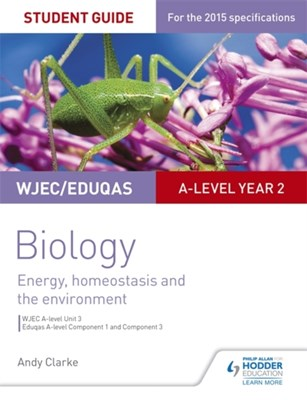 WJEC/Eduqas A-level Year 2 Biology Student Guide: Energy, homeostasis and the environment Andy Clarke 9781471859342