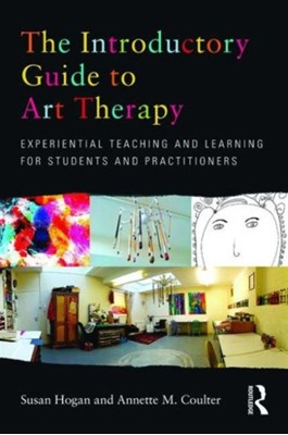 The Introductory Guide to Art Therapy Susan (University of Derby Hogan, Annette M. (Centre for Art Psychotherapy Coulter 9780415682169