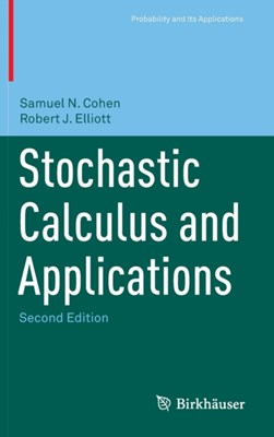 Stochastic Calculus and Applications Samuel N. Cohen, Robert J. Elliott 9781493928668