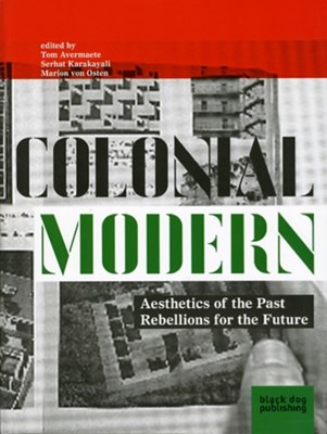 Colonial Modern: Aesthetics of the Past Rebellions for the Future  9781907317118