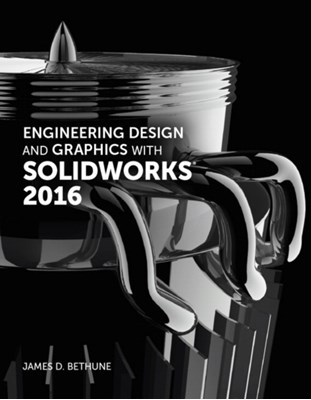 Engineering Design and Graphics with SolidWorks 2016 James D. Bethune 9780134507699