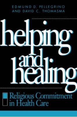 Helping and Healing Edmund D. Pellegrino, David C. Thomasma 9780878406432