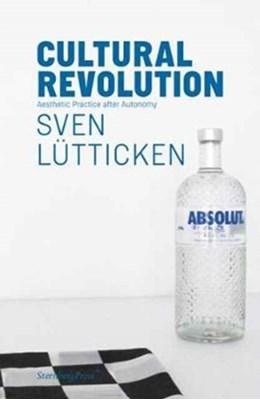 Cultural Revolution - Aesthetic Practice after Autonomy John Douglas Millar, Sven Lutticken 9783956791949