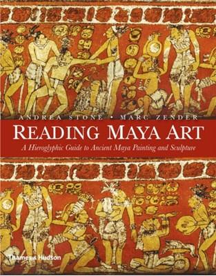 Reading Maya Art Andrea Stone, Marc Zender 9780500051689