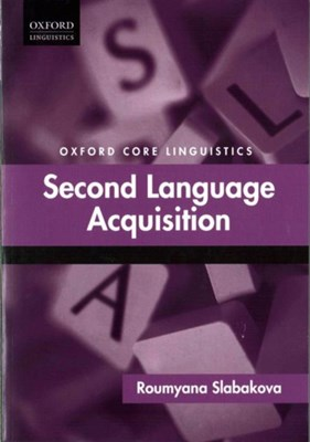 Second Language Acquisition Roumyana (Chair of Applied Linguistics Slabakova 9780199687275