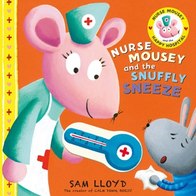 Nurse Mousey and the Snuffly Sneeze Sam Lloyd 9781848773653