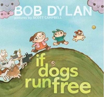 If Dogs Run Free Bob Dylan, Dylan 9781451648799