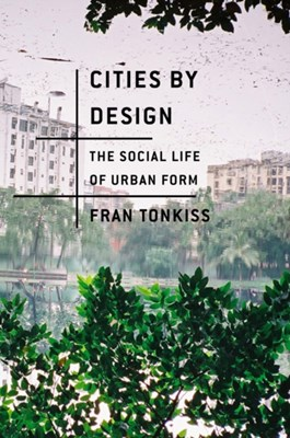 Cities by Design Fran Tonkiss 9780745648989