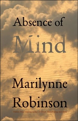 Absence of Mind Marilynne Robinson 9780300171471