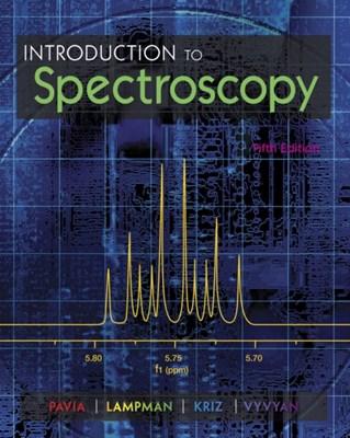 Introduction to Spectroscopy Gary M. Lampman, Donald L. Pavia, James R. Vyvyan, George S. Kriz 9781285460123