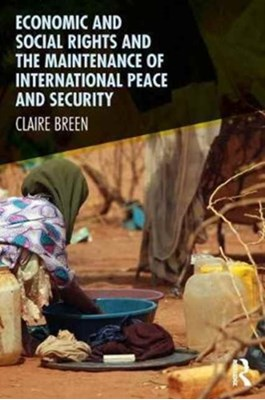 Economic and Social Rights and the Maintenance of International Peace and Security Claire Breen 9781472465788
