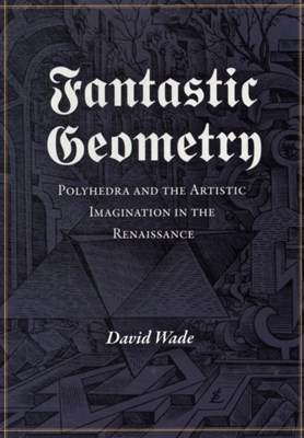Fantastic Geometry David Wade 9781906069100