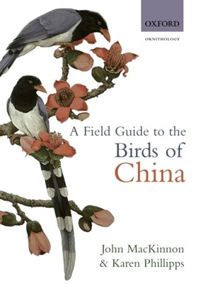 A Field Guide to the Birds of China John (EU Co-director MacKinnon, John Mackinnon 9780198549406
