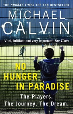 No Hunger In Paradise Michael Calvin 9781784756116