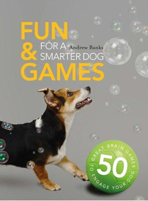 Fun & Games for a Smarter Dog Sophie Collins 9781782404057