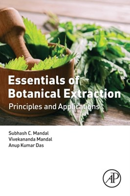 Essentials of Botanical Extraction Subhash C. (Jadavpur University Mandal, Anup Kumar (Pavan Structurals Private Limited Das, Vivekananda (Guru Ghasidas University Mandal 9780128023259