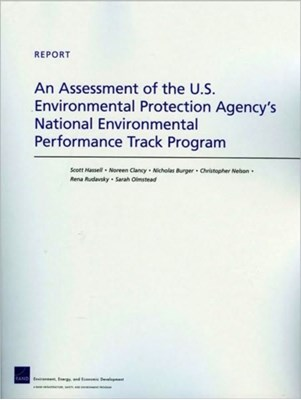 An Assessment of the U.S. Environmental Protection Agency's National Environmental Performance Track Program Rena Rudavsky, Scott Hassell, Nicholas Burger, Christopher Nelson, Noreen Clancy 9780833049919