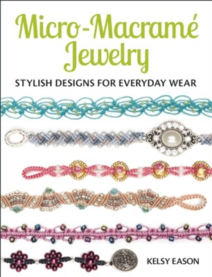 Micro-Macrame Jewelry Kelsy Eason 9781627003209