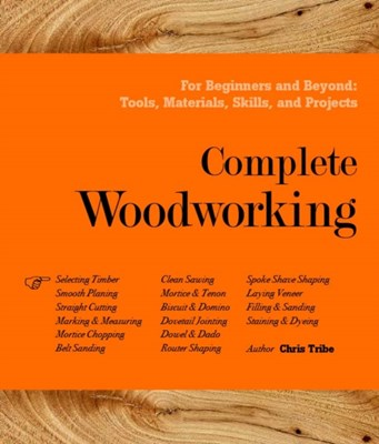 Complete Woodworking Chris Tribe 9780857621467