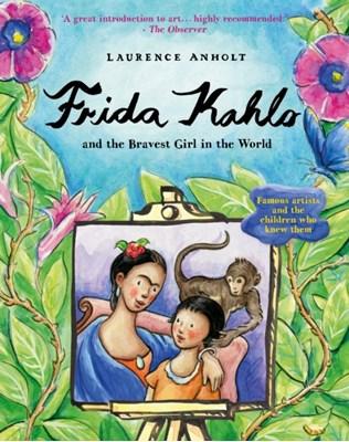 Frida Kahlo Laurence Anholt 9781847806673