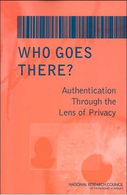 Who Goes There? Committee on Authentication Technologies and Their Privacy Implications, National Research Council, Division on Engineering and Physical Sciences, Computer Science and Telecommunications Board 9780309088961