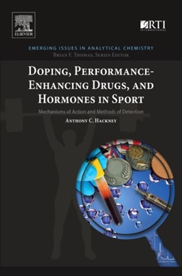 Doping, Performance-Enhancing Drugs, and Hormones in Sport Anthony C. (Schools of Public Health and Medicine Hackney 9780128134429