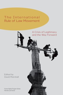 The International Rule of Law Movement David Marshall 9780674365704