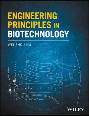 Engineering Principles in Biotechnology Wei-Shou Hu 9781119159025