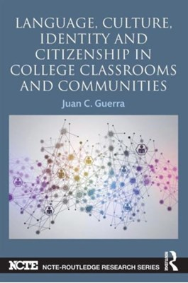 Language, Culture, Identity and Citizenship in College Classrooms and Communities Juan C. (University of Washington Guerra 9780415722780