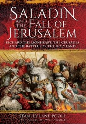 Saladin and the Fall of Jerusalem Stanley Lane-Poole 9781848328747