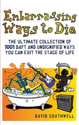Embarrassing Ways to Die David Southwell 9781853759864