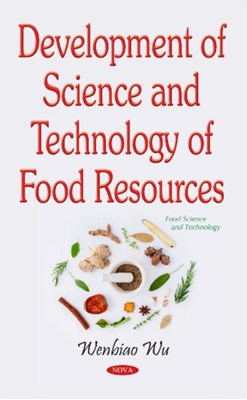 Development of Science & Technology of Food Resources Wenbiao Wu 9781536105919