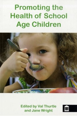 Promoting the Health of School Age Children Jane Wright, Val Thurtle 9781856423564
