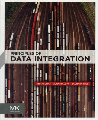 Principles of Data Integration AnHai Doan, Alon Halevy, Zachary G. Ives 9780124160446
