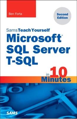 Microsoft SQL Server T-SQL in 10 Minutes, Sams Teach Yourself Ben Forta 9780672337925