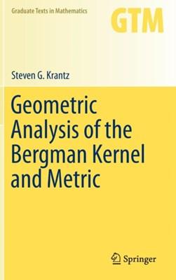 Geometric Analysis of the Bergman Kernel and Metric Steven G. Krantz 9781461479239