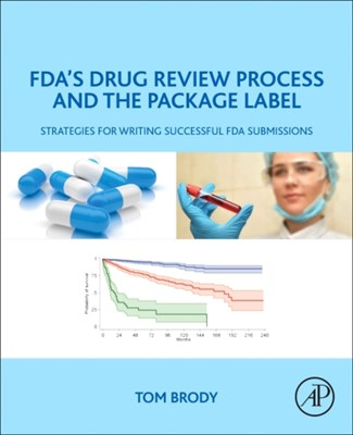 FDA's Drug Review Process and the Package Label Tom (Consultant for Second Genome Brody 9780128146477