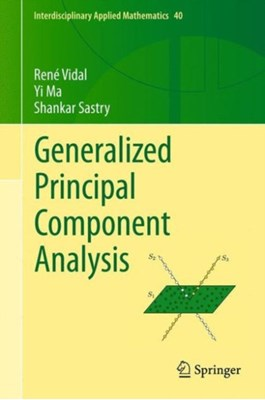 Generalized Principal Component Analysis Shankar Sastry, Yi (University of Illinois at Urbana-Champaign Ma, Rene Vidal 9780387878102